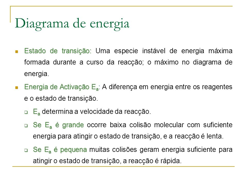 Diagrama de energia Estado de transição: Uma especie instável de energia máxima formada durante a curso da reacção; o máximo no diagrama de energia.
