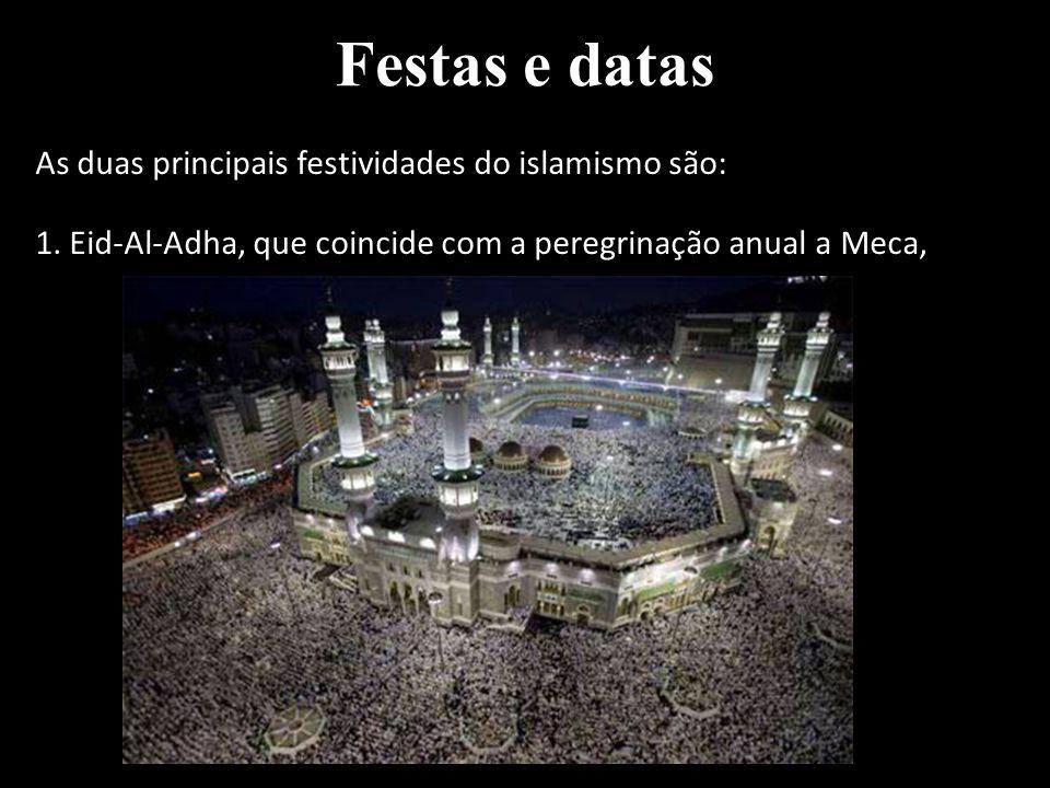 Festas e datas As duas principais festividades do islamismo são:
