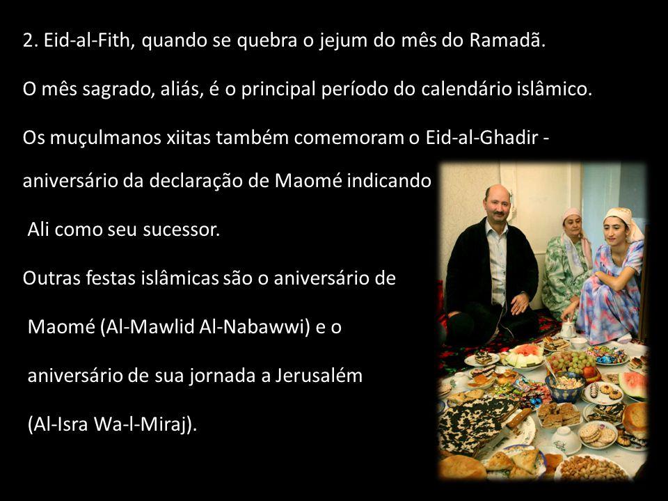 2. Eid-al-Fith, quando se quebra o jejum do mês do Ramadã.