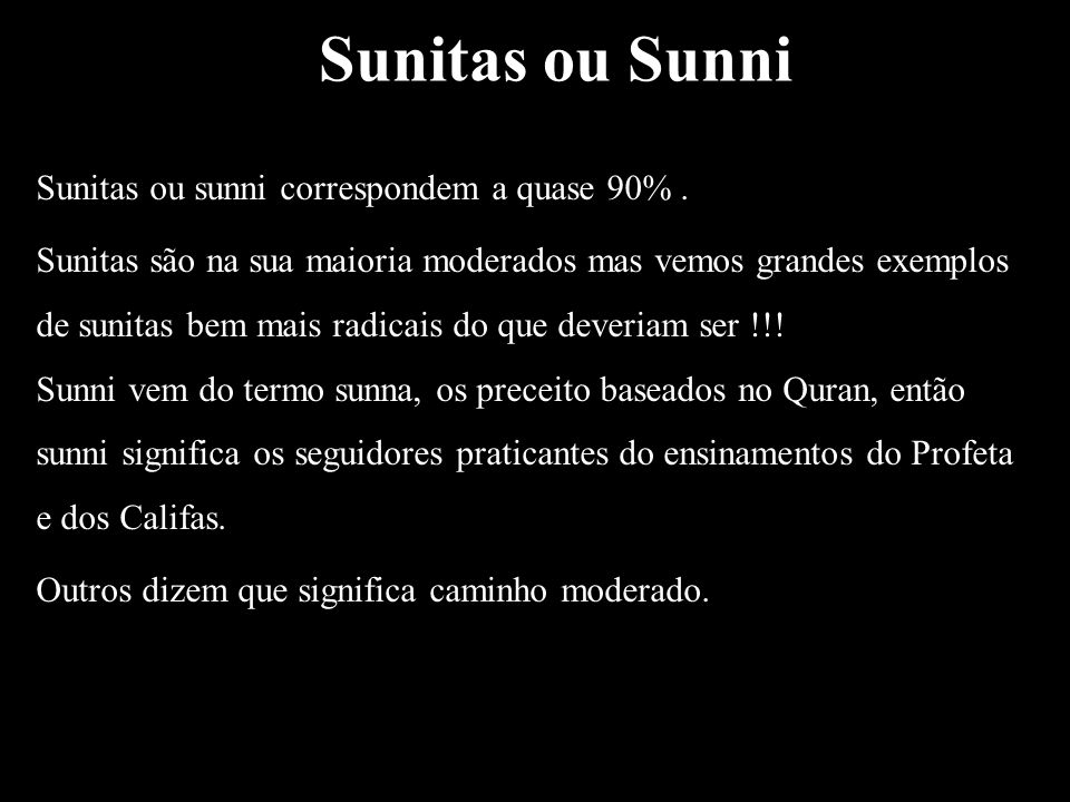 Sunitas ou Sunni Sunitas ou sunni correspondem a quase 90% .