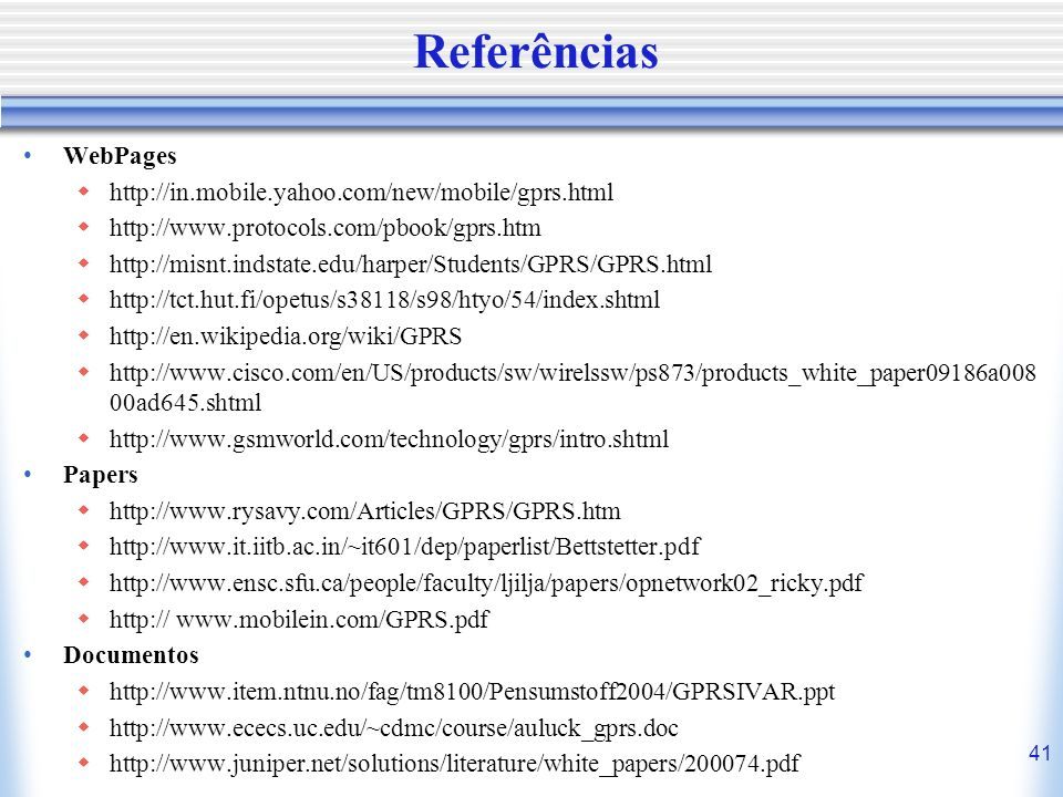 Referências WebPages http://in.mobile.yahoo.com/new/mobile/gprs.html