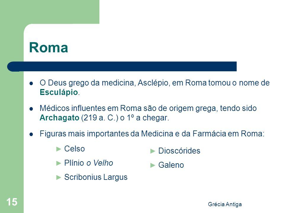 Roma O Deus grego da medicina, Asclépio, em Roma tomou o nome de Esculápio.