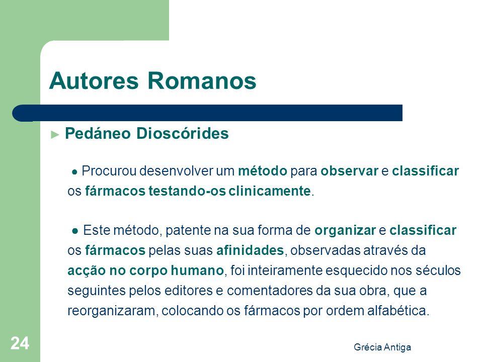 Autores Romanos ► Pedáneo Dioscórides. ● Procurou desenvolver um método para observar e classificar os fármacos testando-os clinicamente.