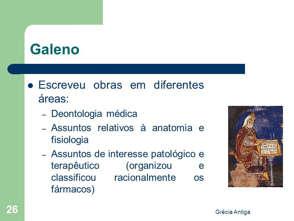 Galeno Escreveu obras em diferentes áreas: Deontologia médica