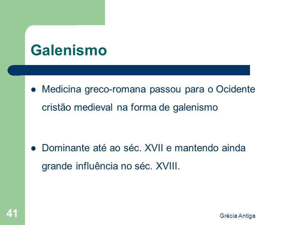 Galenismo Medicina greco-romana passou para o Ocidente cristão medieval na forma de galenismo.