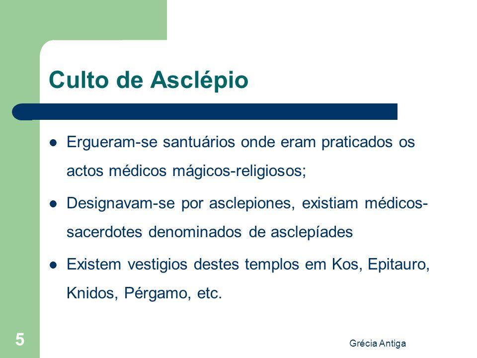 Culto de Asclépio Ergueram-se santuários onde eram praticados os actos médicos mágicos-religiosos;