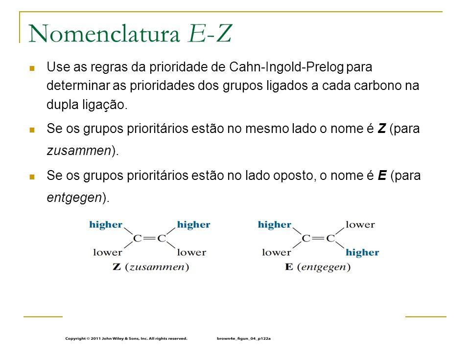 Nomenclatura E-ZUse as regras da prioridade de Cahn-Ingold-Prelog para determinar as prioridades dos grupos ligados a cada carbono na dupla ligação.
