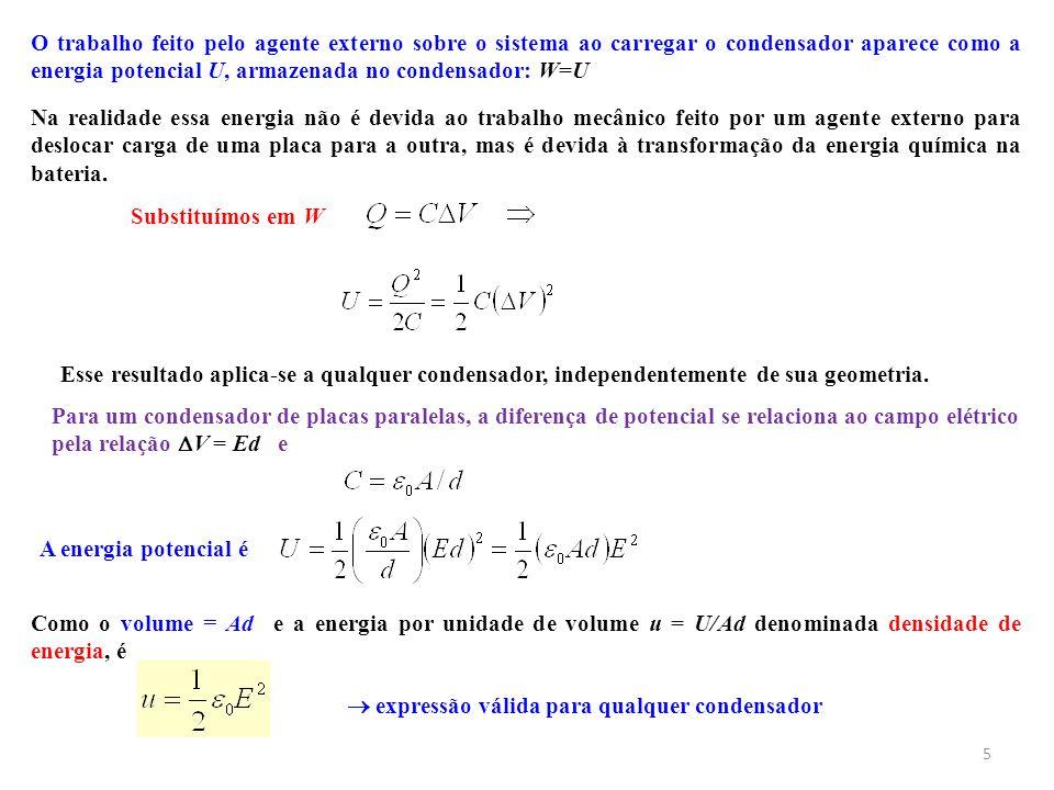 O trabalho feito pelo agente externo sobre o sistema ao carregar o condensador aparece como a energia potencial U, armazenada no condensador: W=U