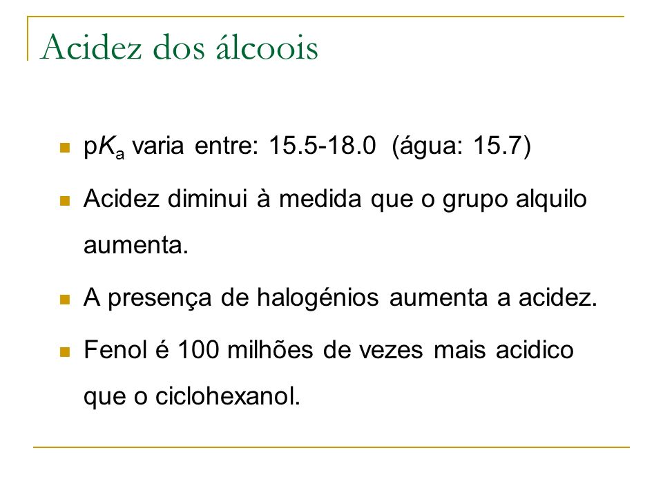 Acidez dos álcoois pKa varia entre: 15.5-18.0 (água: 15.7)