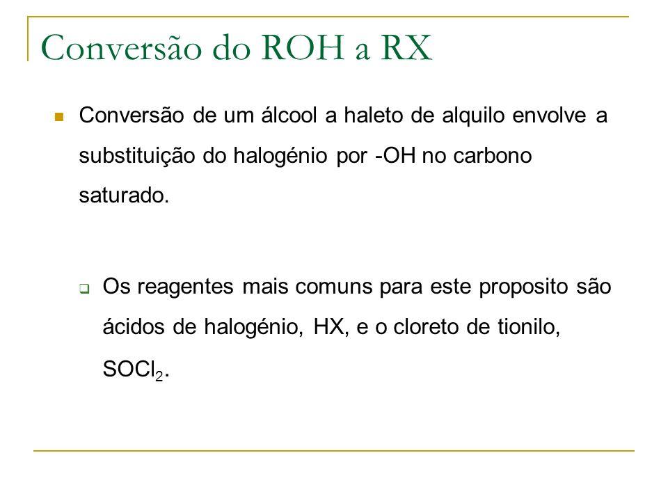 Conversão do ROH a RX Conversão de um álcool a haleto de alquilo envolve a substituição do halogénio por -OH no carbono saturado.
