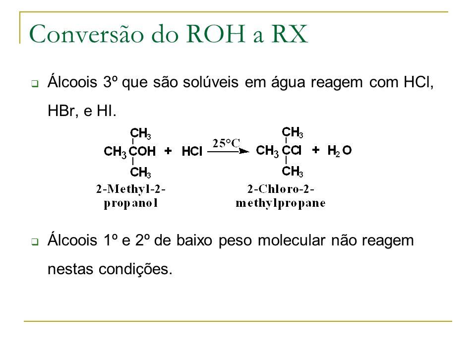 Conversão do ROH a RX Álcoois 3º que são solúveis em água reagem com HCl, HBr, e HI.