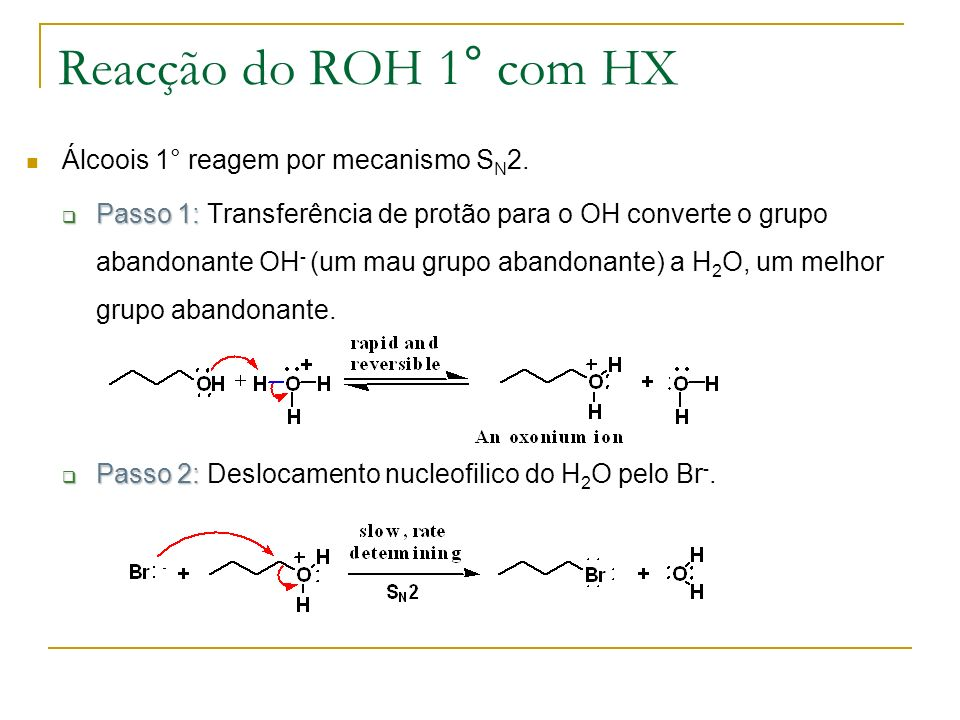 Reacção do ROH 1° com HX Álcoois 1° reagem por mecanismo SN2.