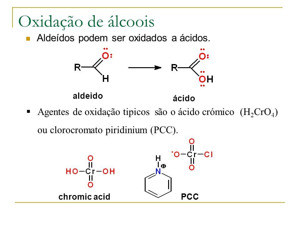 Oxidação de álcoois Aldeídos podem ser oxidados a ácidos.