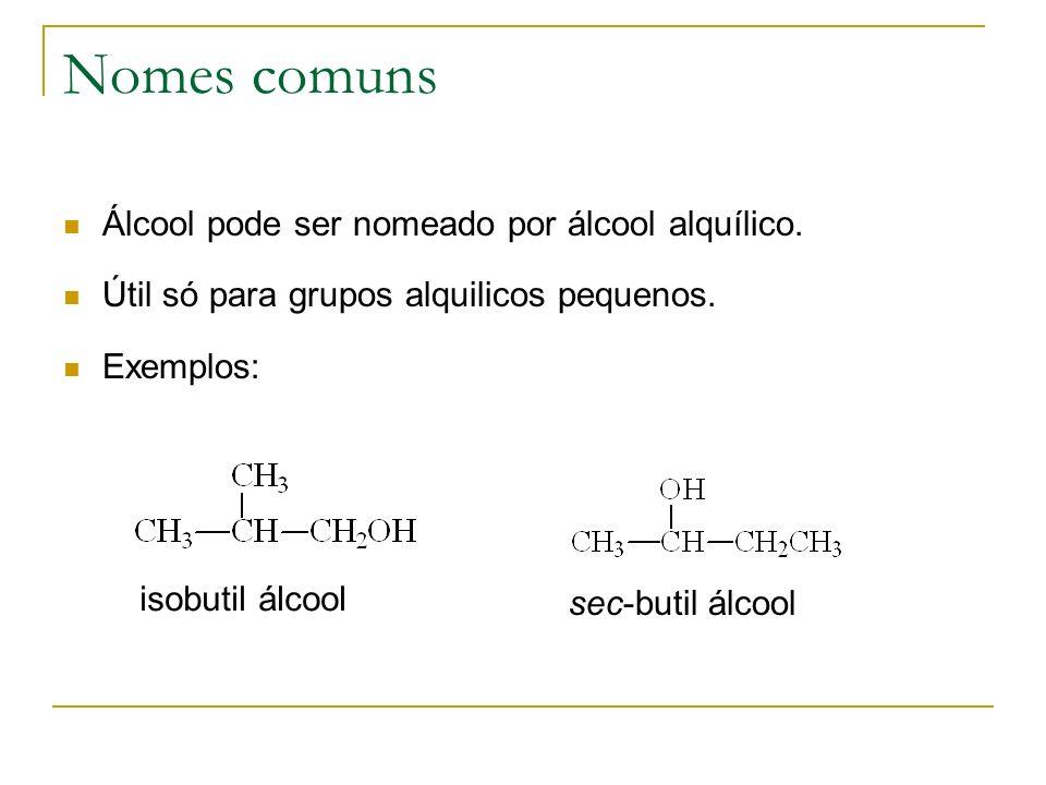 Nomes comuns Álcool pode ser nomeado por álcool alquílico.