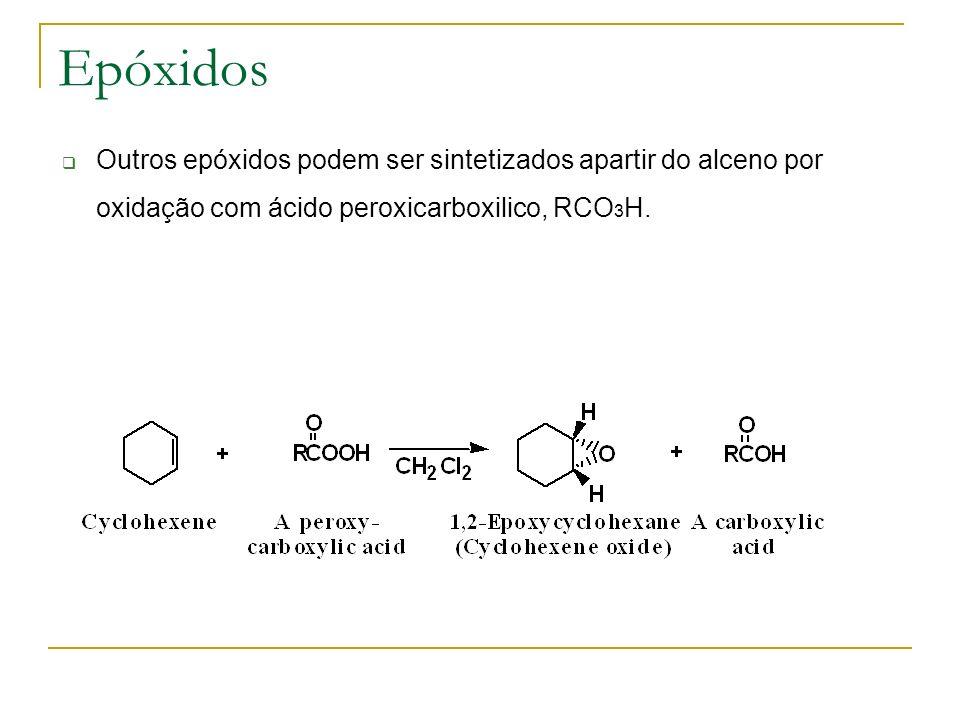 Epóxidos Outros epóxidos podem ser sintetizados apartir do alceno por oxidação com ácido peroxicarboxilico, RCO3H.