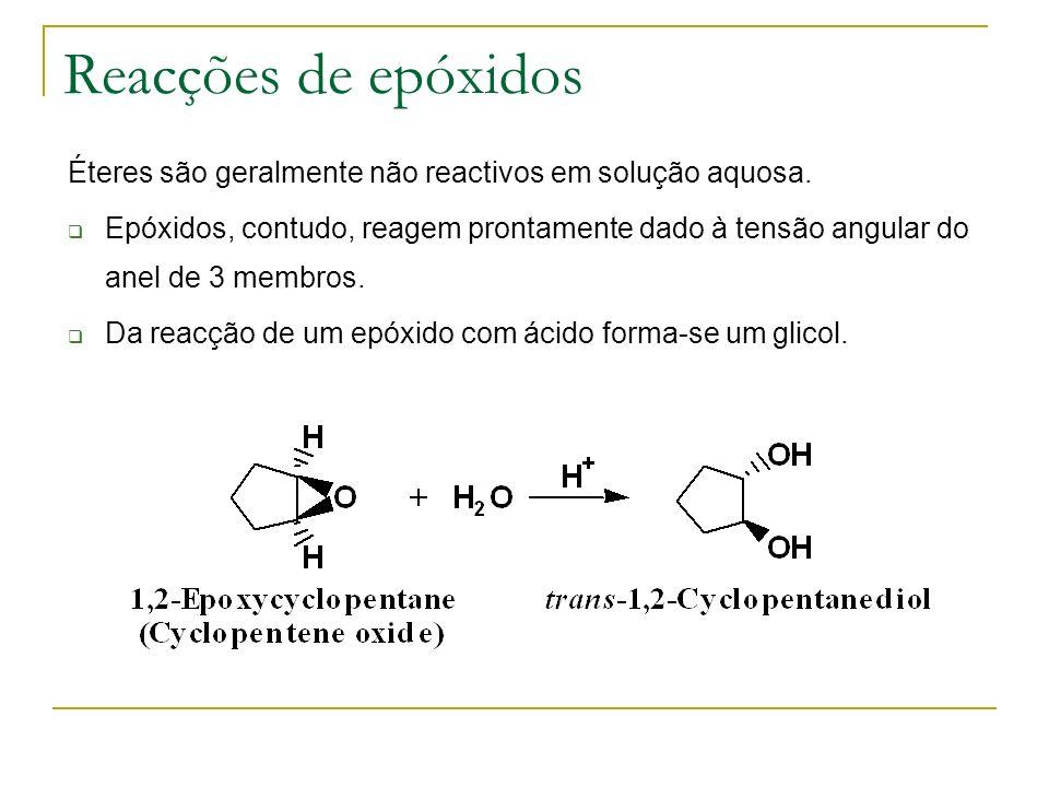 Reacções de epóxidos Éteres são geralmente não reactivos em solução aquosa.
