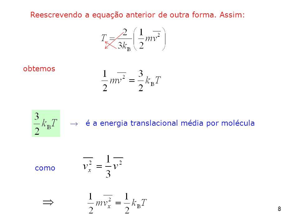 Reescrevendo a equação anterior de outra forma. Assim: