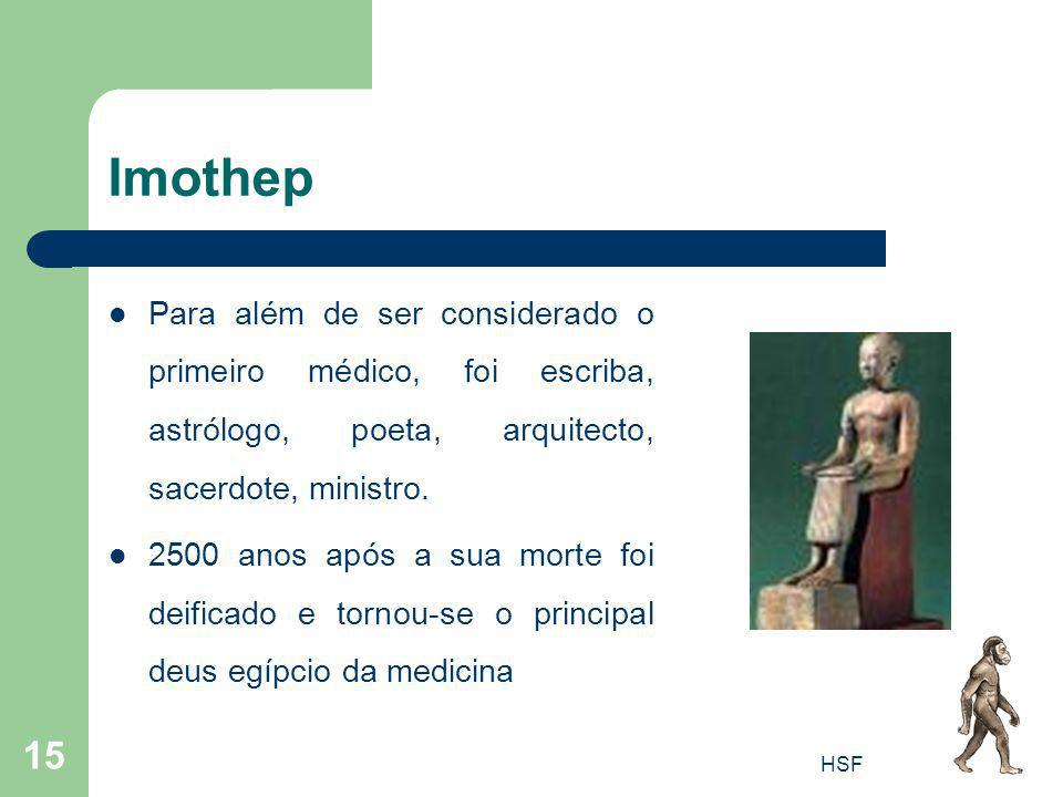 Imothep Para além de ser considerado o primeiro médico, foi escriba, astrólogo, poeta, arquitecto, sacerdote, ministro.