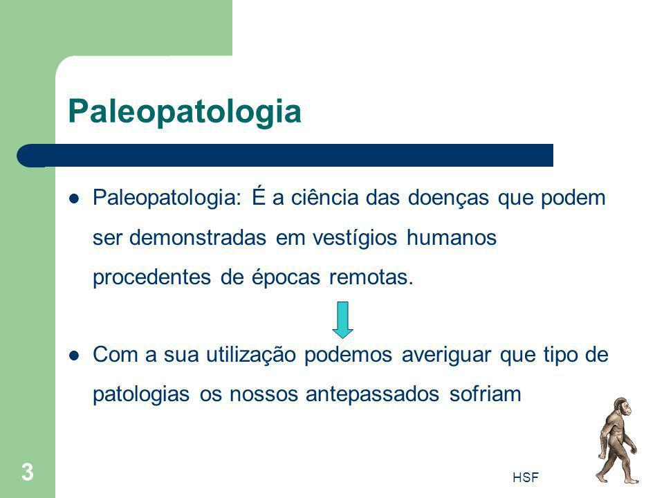 Paleopatologia Paleopatologia: É a ciência das doenças que podem ser demonstradas em vestígios humanos procedentes de épocas remotas.