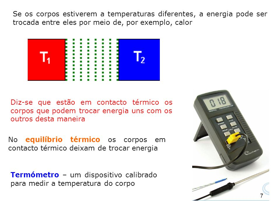 Se os corpos estiverem a temperaturas diferentes, a energia pode ser trocada entre eles por meio de, por exemplo, calor