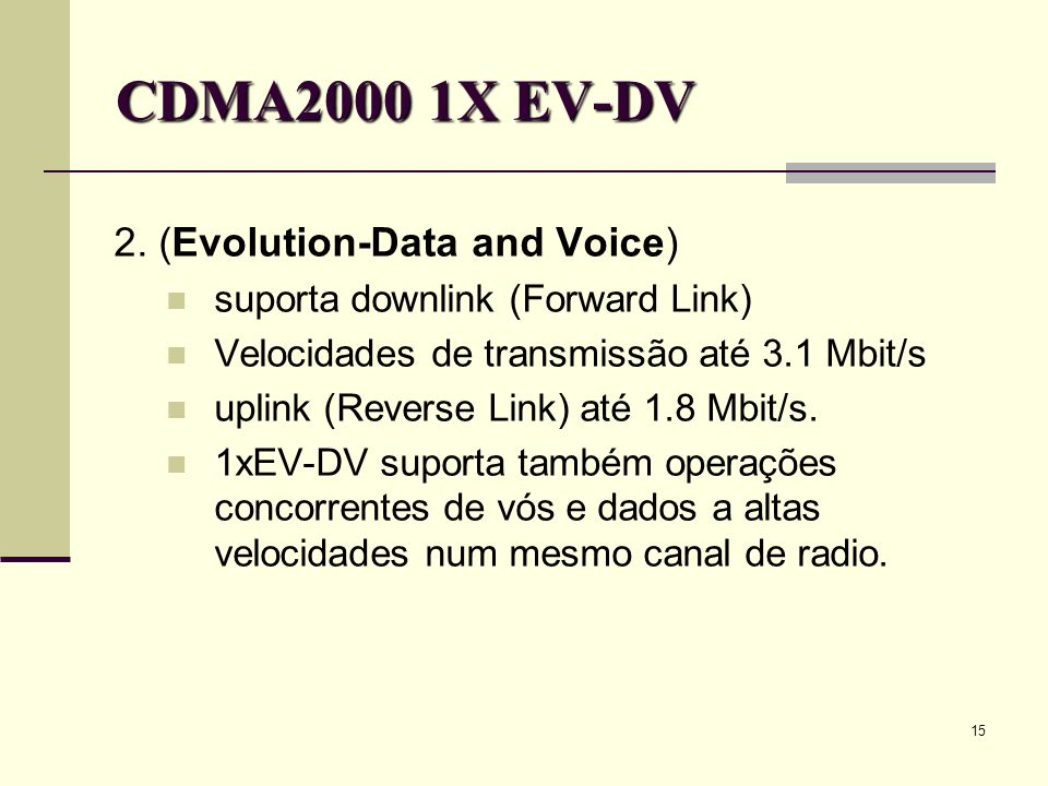 CDMA2000 1X EV-DV 2. (Evolution-Data and Voice)