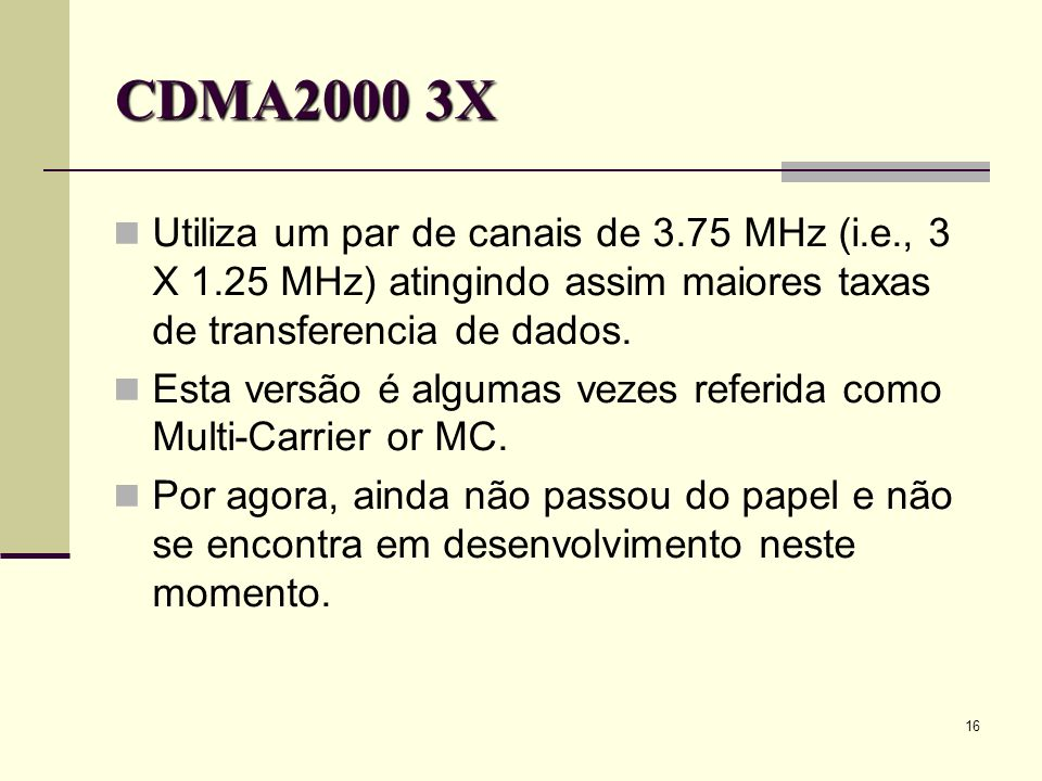 CDMA2000 3X Utiliza um par de canais de 3.75 MHz (i.e., 3 X 1.25 MHz) atingindo assim maiores taxas de transferencia de dados.