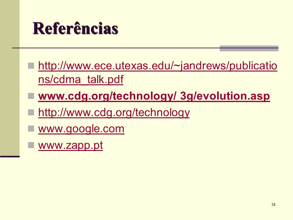 Referênciashttp://www.ece.utexas.edu/~jandrews/publications/cdma_talk.pdf. www.cdg.org/technology/ 3g/evolution.asp.