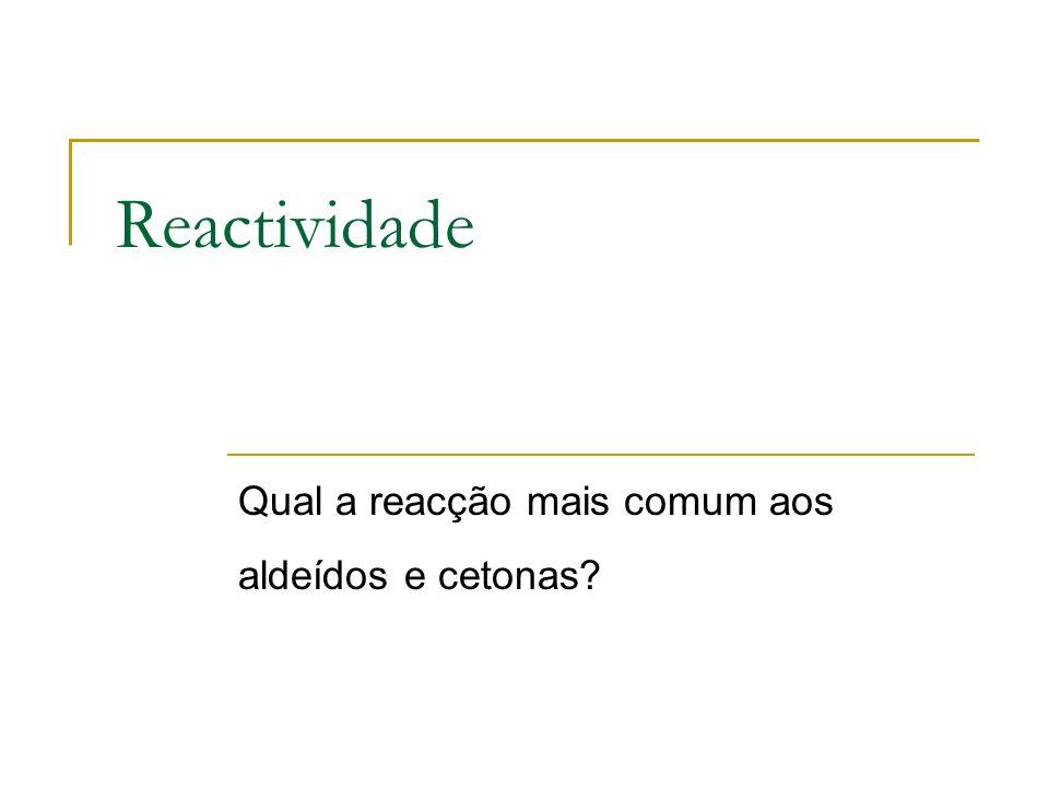 Qual a reacção mais comum aos aldeídos e cetonas