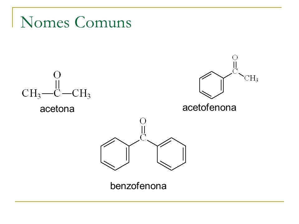 Nomes Comuns acetona acetofenona benzofenona