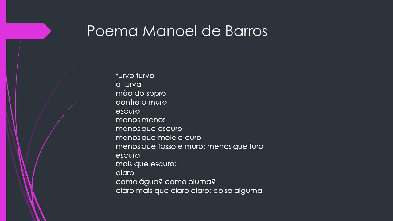 Poema Manoel de Barros turvo turvo a turva mão do sopro contra o muro escuro menos menos.