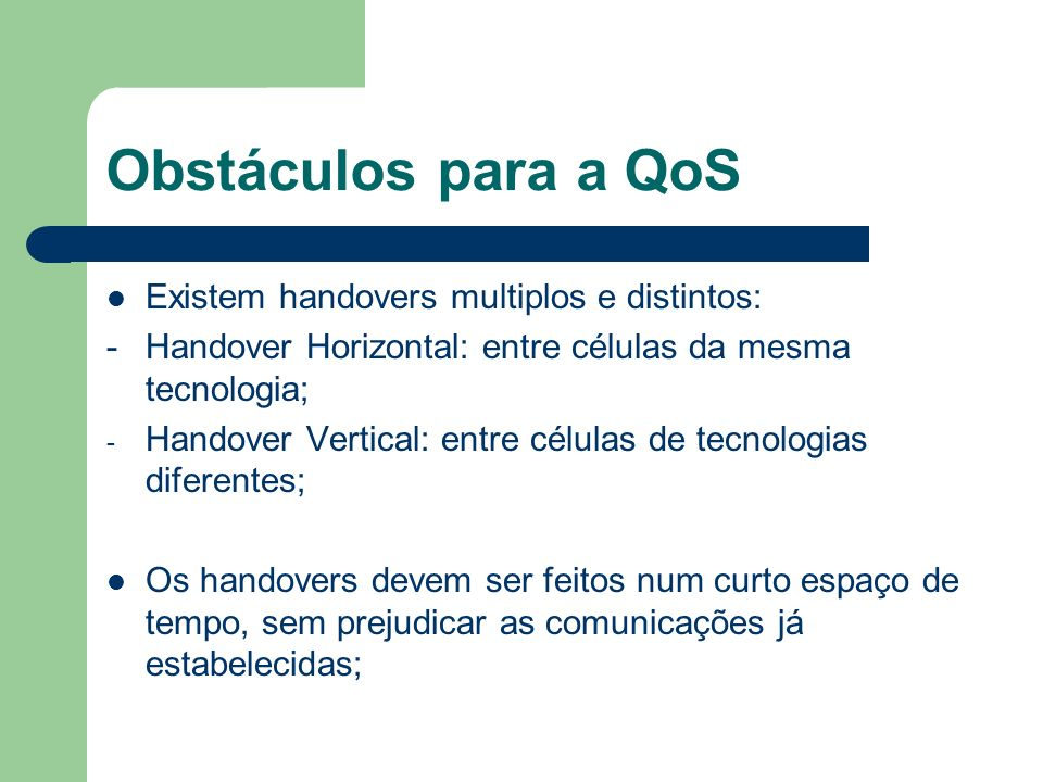 Obstáculos para a QoS Existem handovers multiplos e distintos: