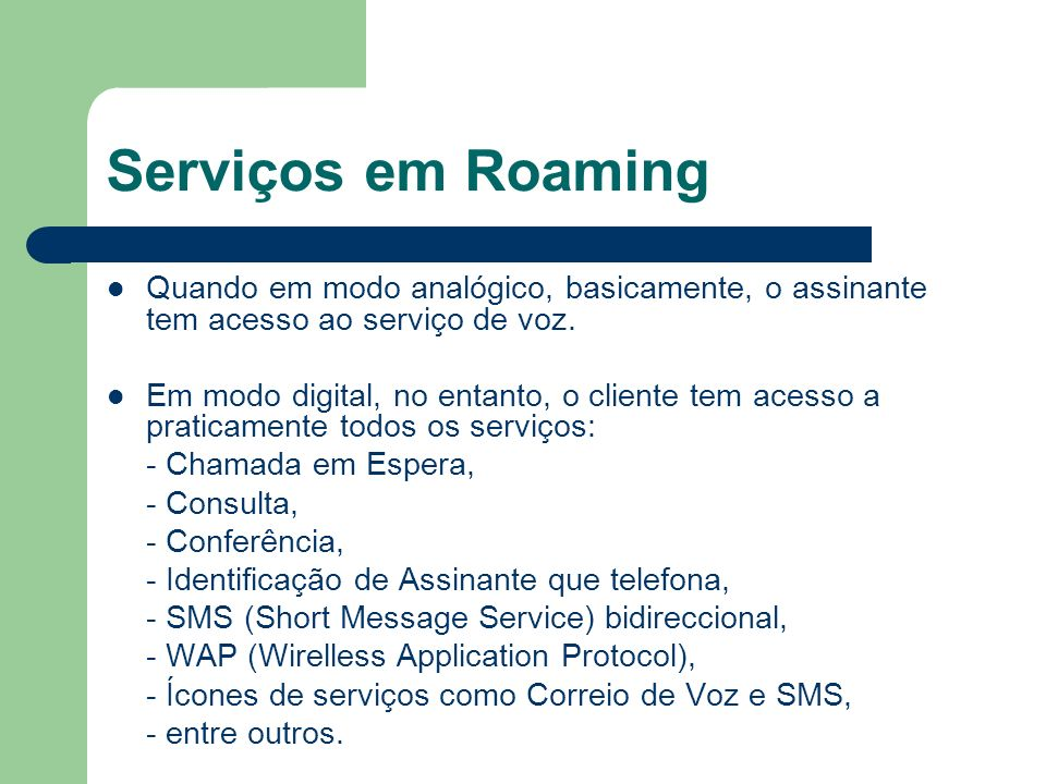 Serviços em RoamingQuando em modo analógico, basicamente, o assinante tem acesso ao serviço de voz.