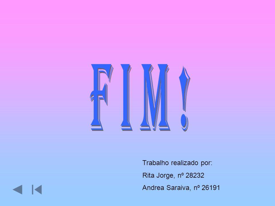 Fim! Trabalho realizado por: Rita Jorge, nº 28232