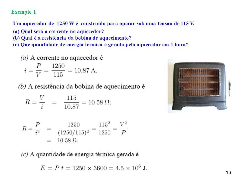 Exemplo 1 Um aquecedor de 1250 W é construído para operar sob uma tensão de 115 V. (a) Qual será a corrente no aquecedor