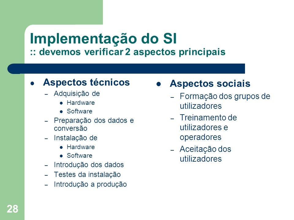 Implementação do SI :: devemos verificar 2 aspectos principais