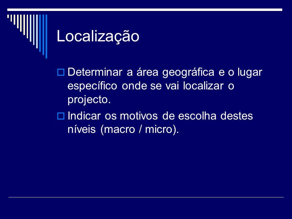 Localização Determinar a área geográfica e o lugar específico onde se vai localizar o projecto.