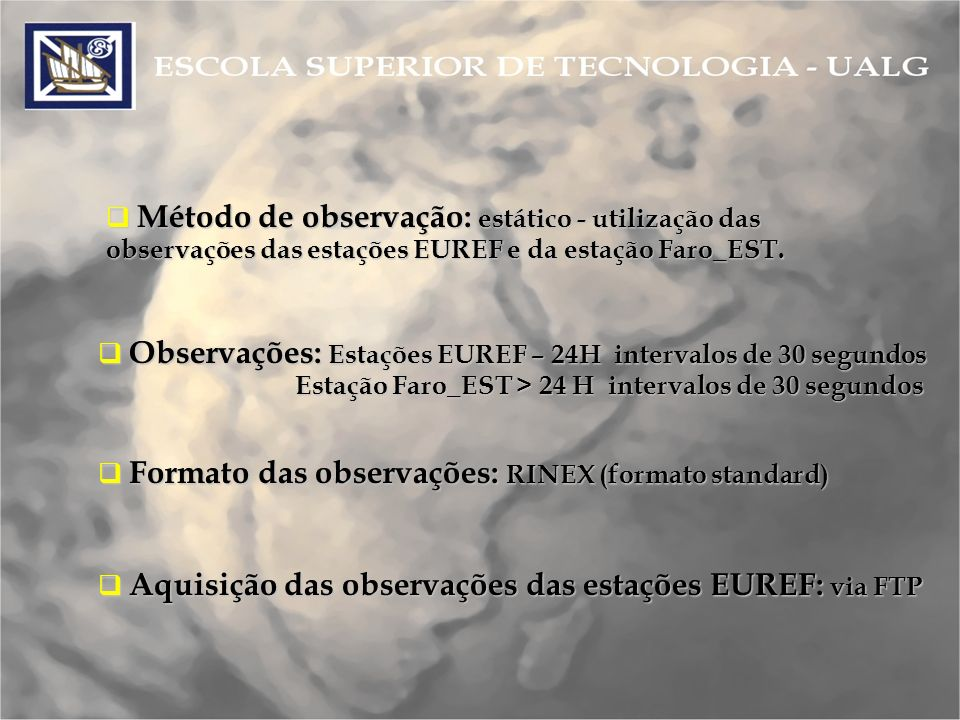 Método de observação: estático - utilização das observações das estações EUREF e da estação Faro_EST.