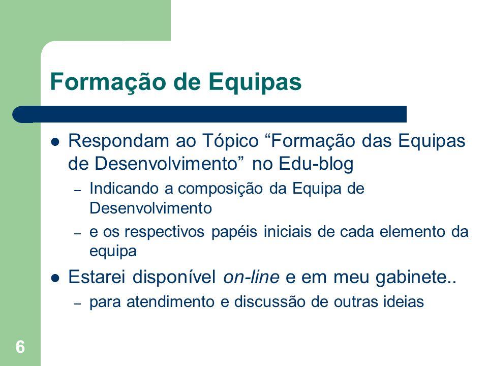 Formação de EquipasRespondam ao Tópico Formação das Equipas de Desenvolvimento no Edu-blog. Indicando a composição da Equipa de Desenvolvimento.