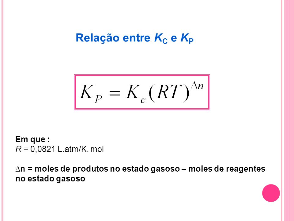 Relação entre KC e KP Em que : R = 0,0821 L.atm/K. mol