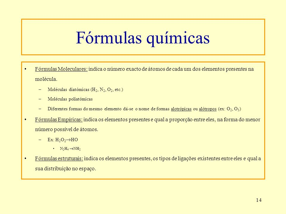 Fórmulas químicas Fórmulas Moleculares: indica o número exacto de átomos de cada um dos elementos presentes na molécula.