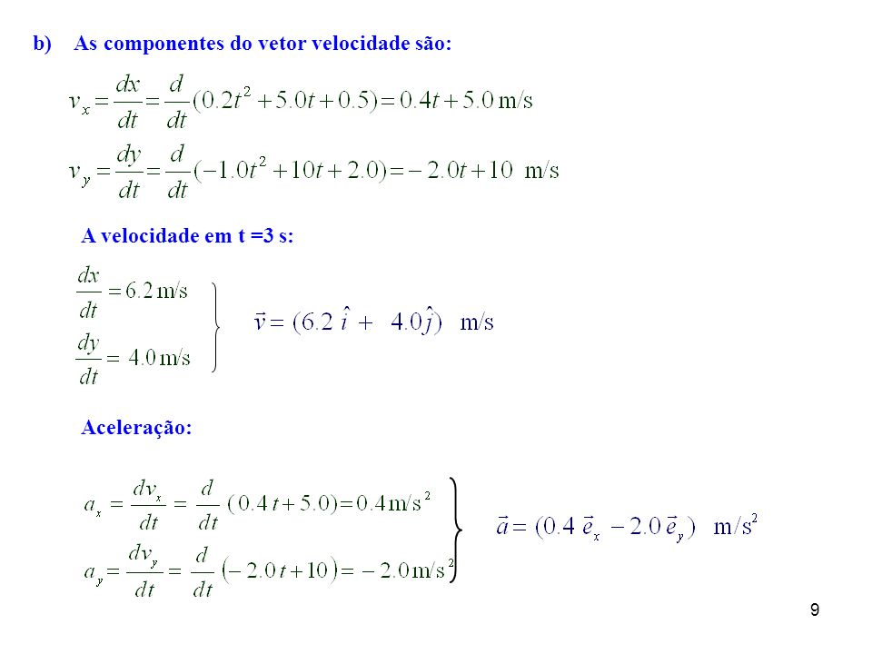 b) As componentes do vetor velocidade são: A velocidade em t =3 s: Aceleração: