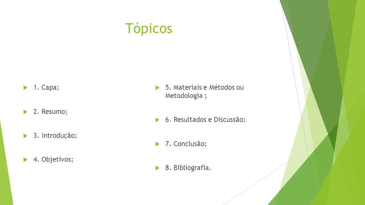 Tópicos 1. Capa; 2. Resumo; 3. Introdução; 4. Objetivos;