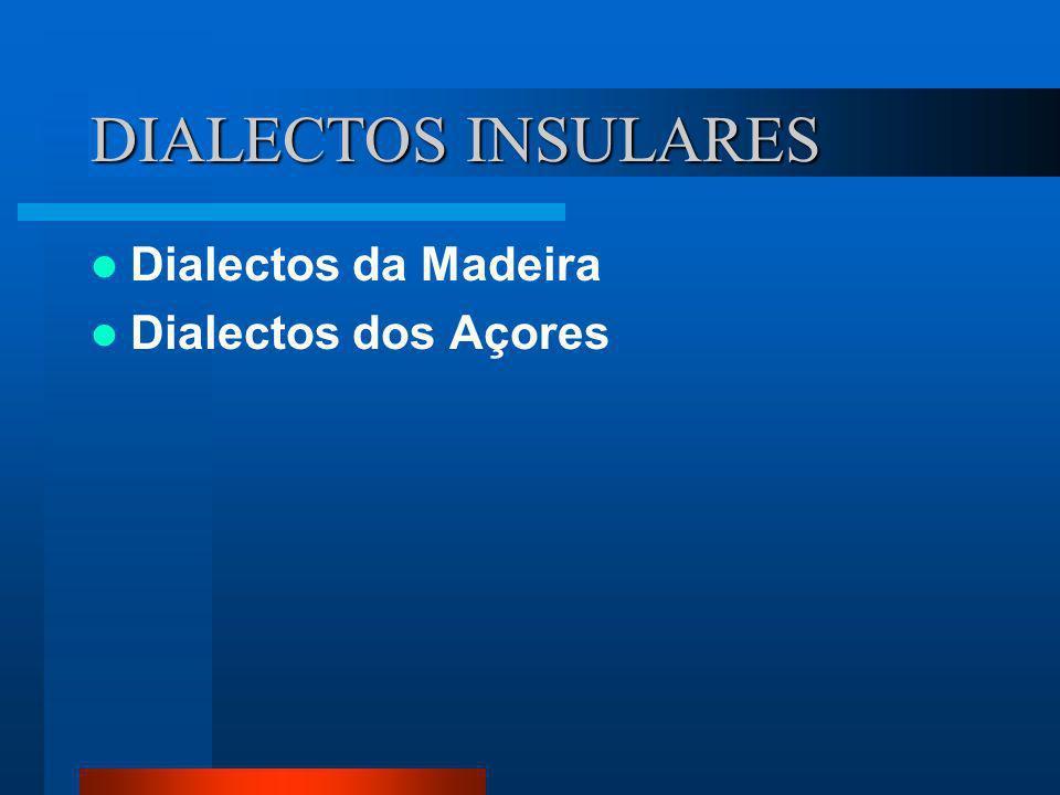 DIALECTOS INSULARES Dialectos da Madeira Dialectos dos Açores