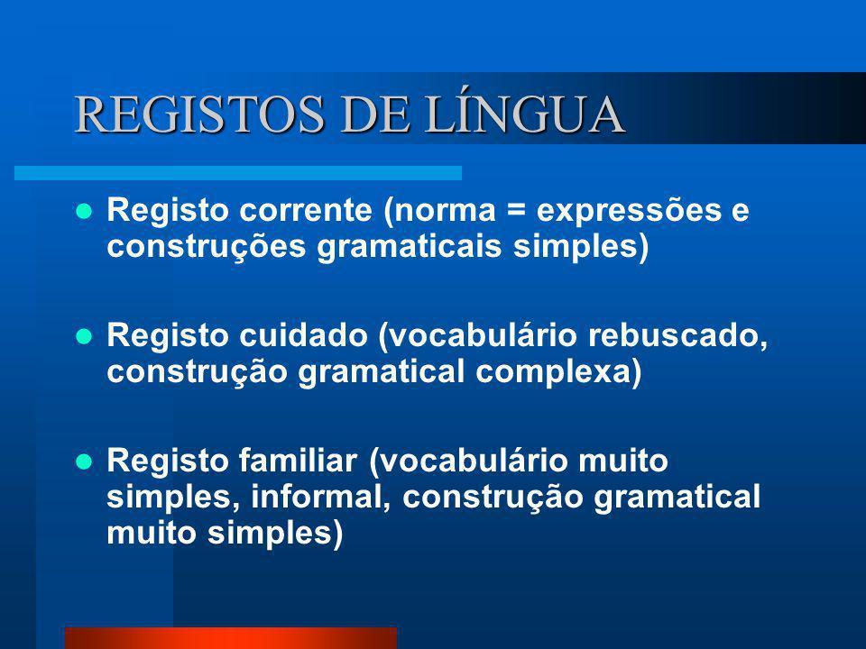 REGISTOS DE LÍNGUA Registo corrente (norma = expressões e construções gramaticais simples)