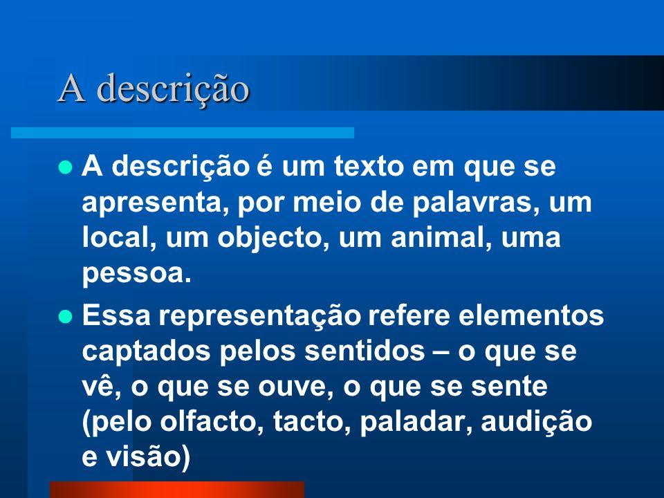 A descriçãoA descrição é um texto em que se apresenta, por meio de palavras, um local, um objecto, um animal, uma pessoa.