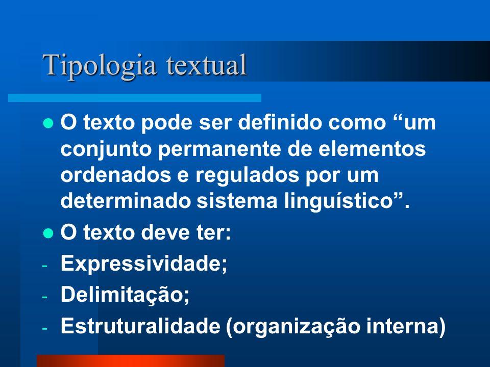 Tipologia textual O texto pode ser definido como um conjunto permanente de elementos ordenados e regulados por um determinado sistema linguístico .