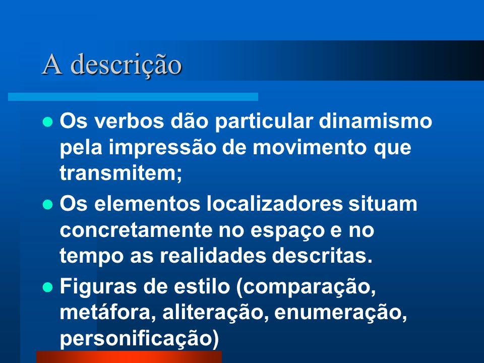 A descriçãoOs verbos dão particular dinamismo pela impressão de movimento que transmitem;