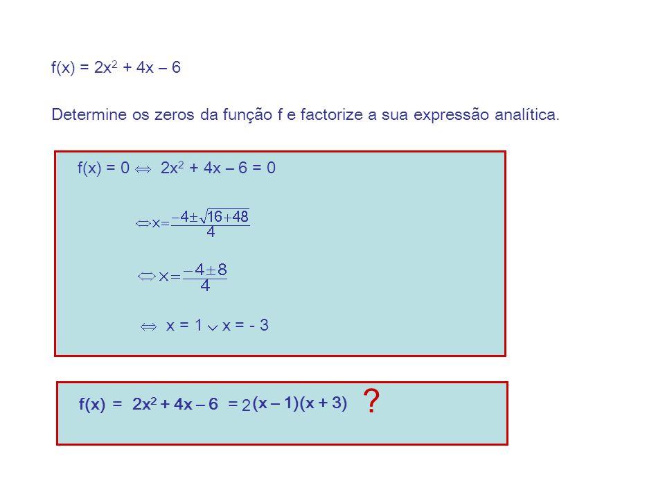 f(x) = 2x2 + 4x – 6 Determine os zeros da função f e factorize a sua expressão analítica. f(x) = 0  2x2 + 4x – 6 = 0.