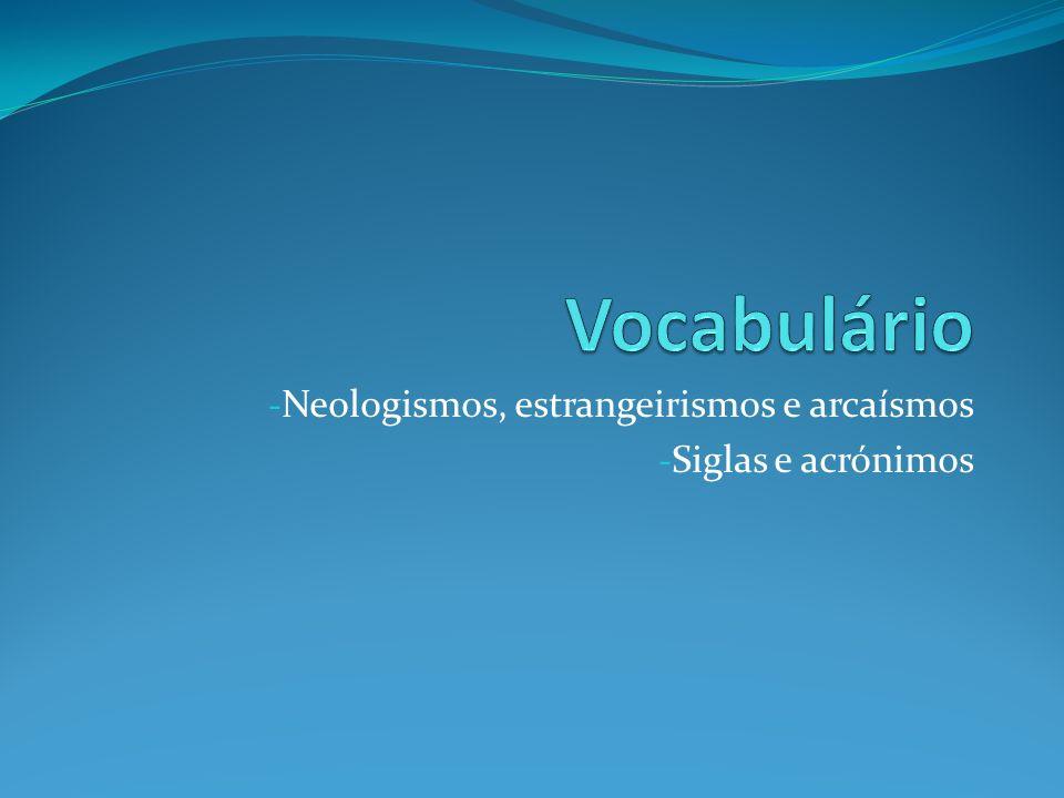 Neologismos, estrangeirismos e arcaísmos Siglas e acrónimos