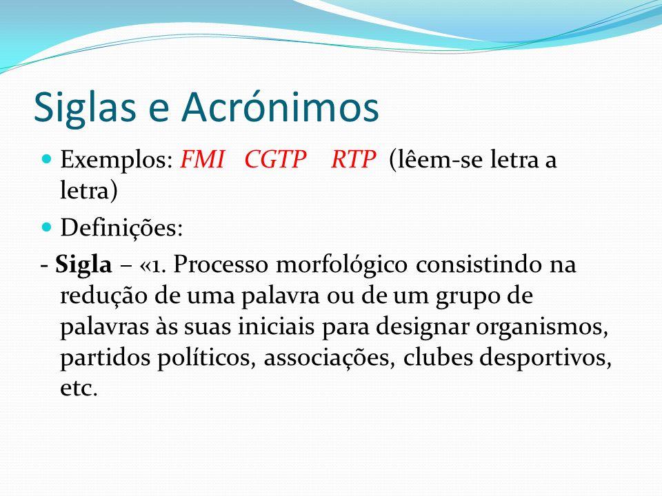 Siglas e Acrónimos Exemplos: FMI CGTP RTP (lêem-se letra a letra)